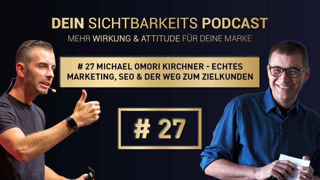 # 27 Michael Omori Kirchner - Echtes Marketing, SEO & der Weg zum Zielkunden